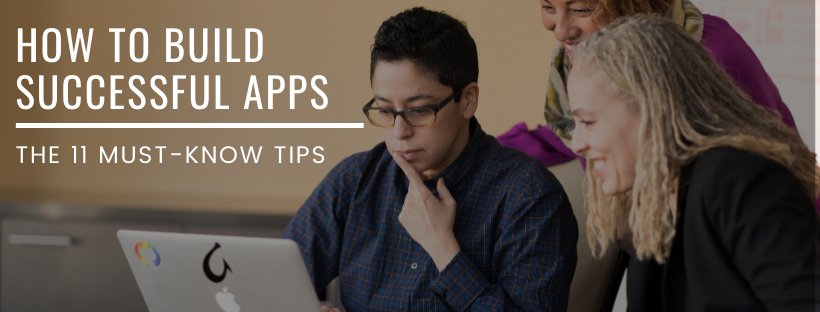 How To Build Successful Apps The 11 Must-Know Tips