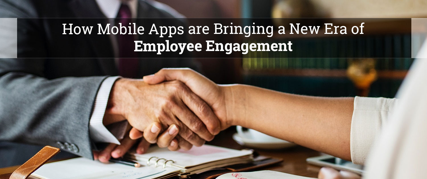 How mobile apps are bringing a new era of employee engagement
