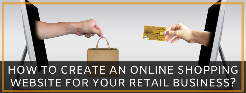 How to Create an Online Shopping Website for Your Retail Business