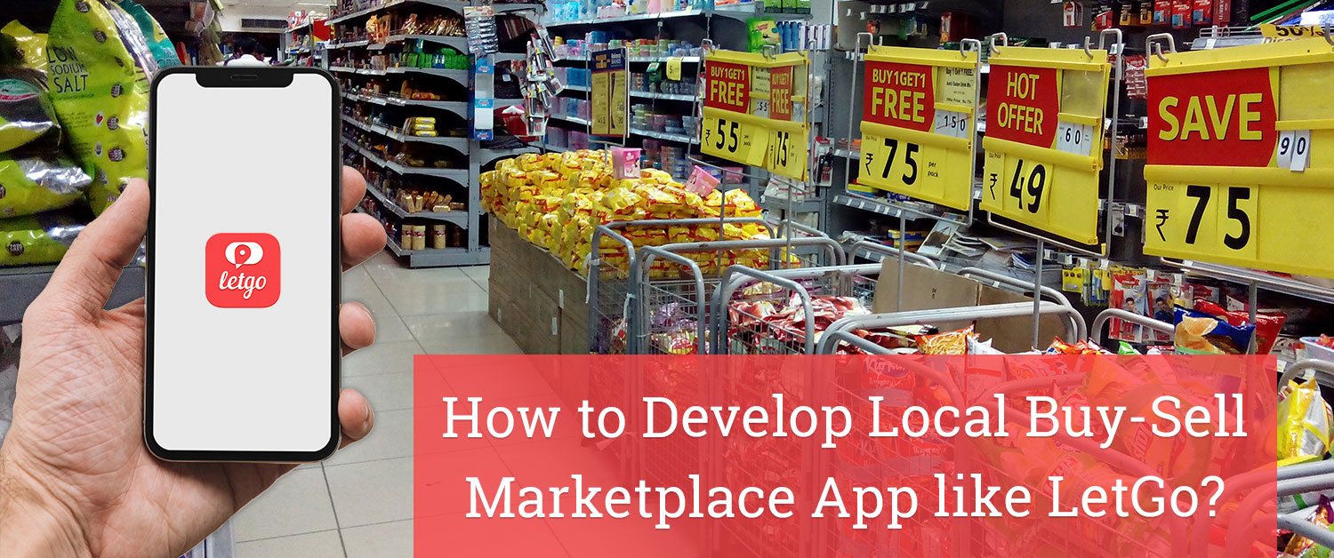 How to Develop Local Buy-Sell Marketplace App like LetGo