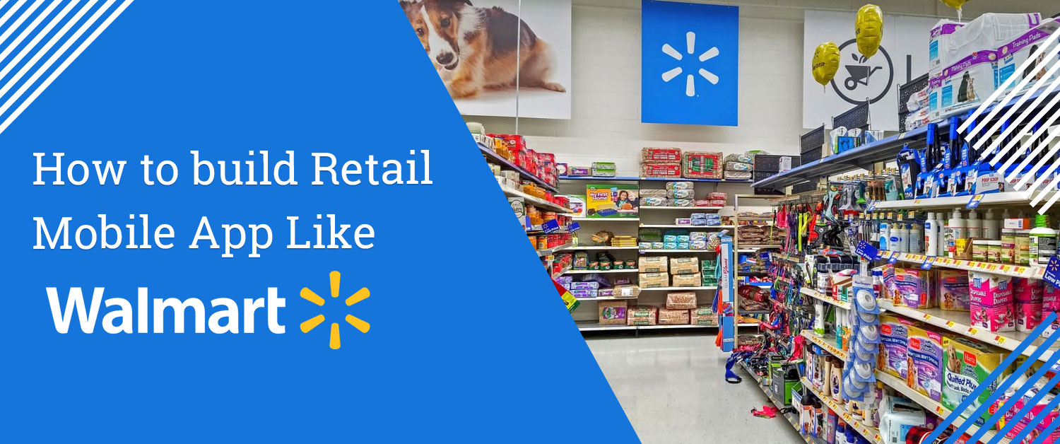 How to build Retail Mobile App Like Walmart?