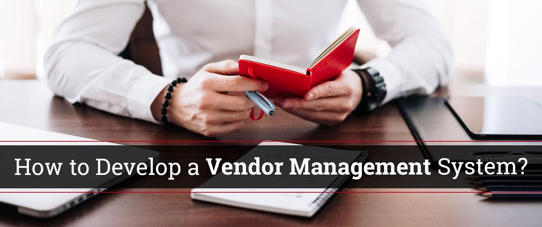 How to develop a vendor management system?