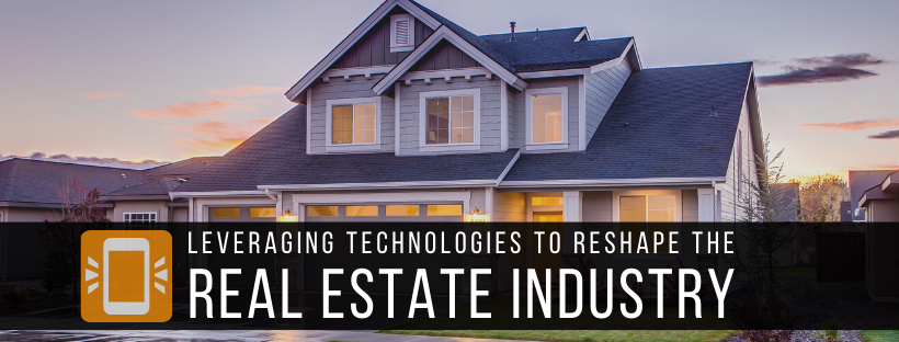 Leveraging Technologies to Reshape the Real Estate Industry