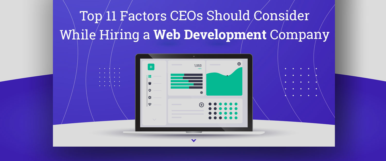 Top 11 Factors CEOs Should Consider While Hiring a Web Development Company