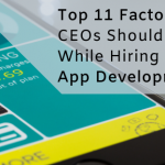 Top 16 factors CEOs should consider while Hiring a Mobile App Development Company