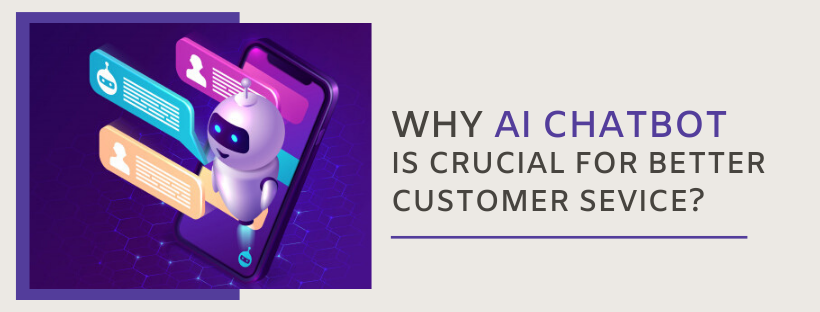 Why is AI Chatbot crucial for better Customer Service
