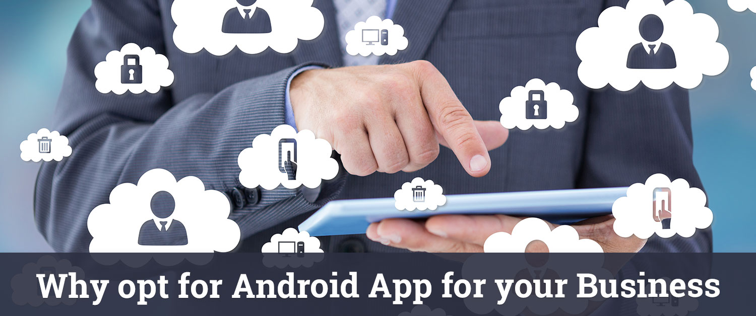 Why Opt for Android App for Your Business?