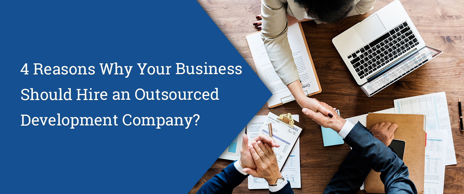 4 Reasons Why Your Business Should Hire an Outsourced Development Company