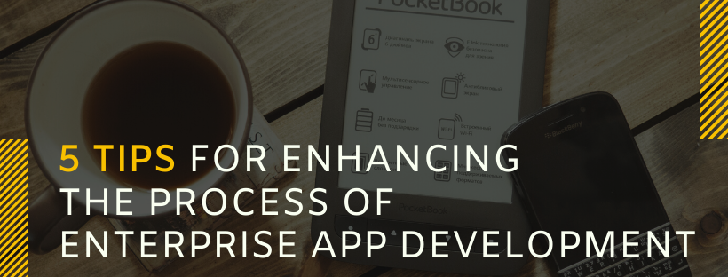 5 Tips for Enhancing the Process of Enterprise App Development