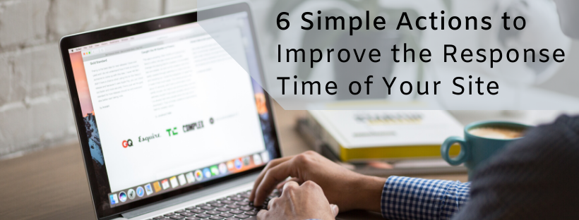 6 Simple Actions To Improve The Response Time Of Your Site