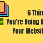 6 Things you're doing wrong with your website design