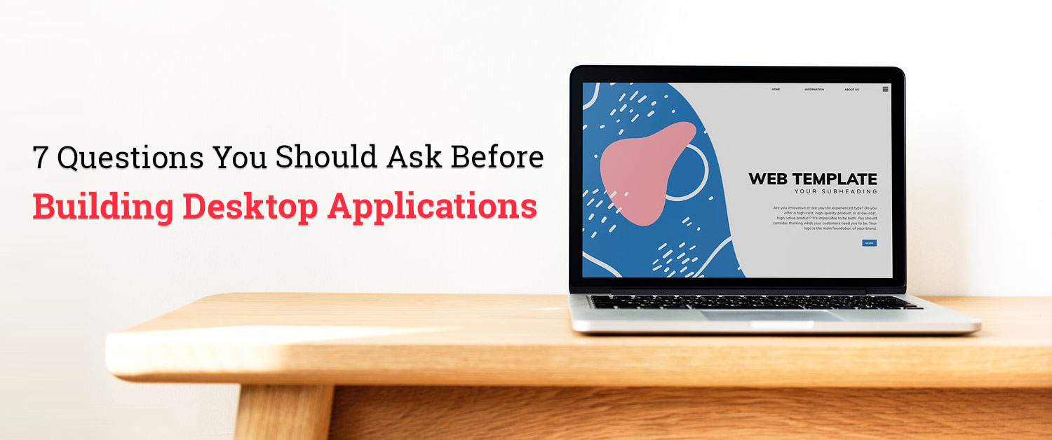7 Questions You Should Ask Before Building Desktop Applications