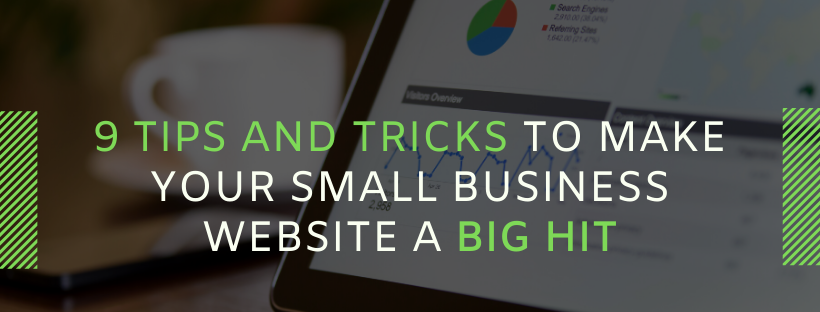 9 Tips and Tricks to Make Your Small Business Website a Big Hit