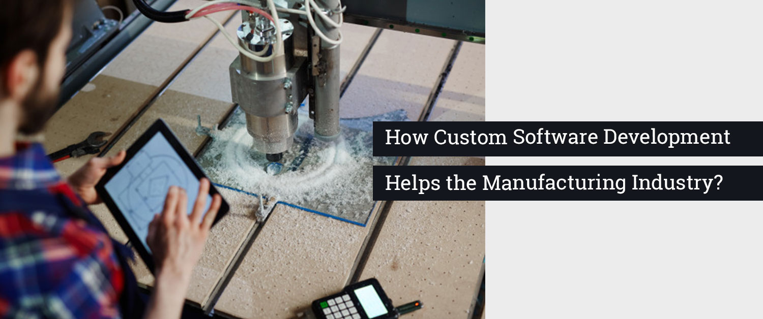How Custom Software Development Helps the Manufacturing Industry?