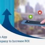 How to Choose an App Development Company to Increase ROI