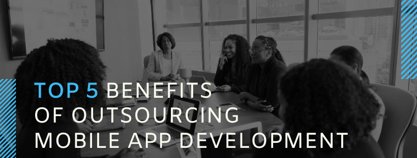 Top 5 Benefits of Outsourcing Mobile App Development