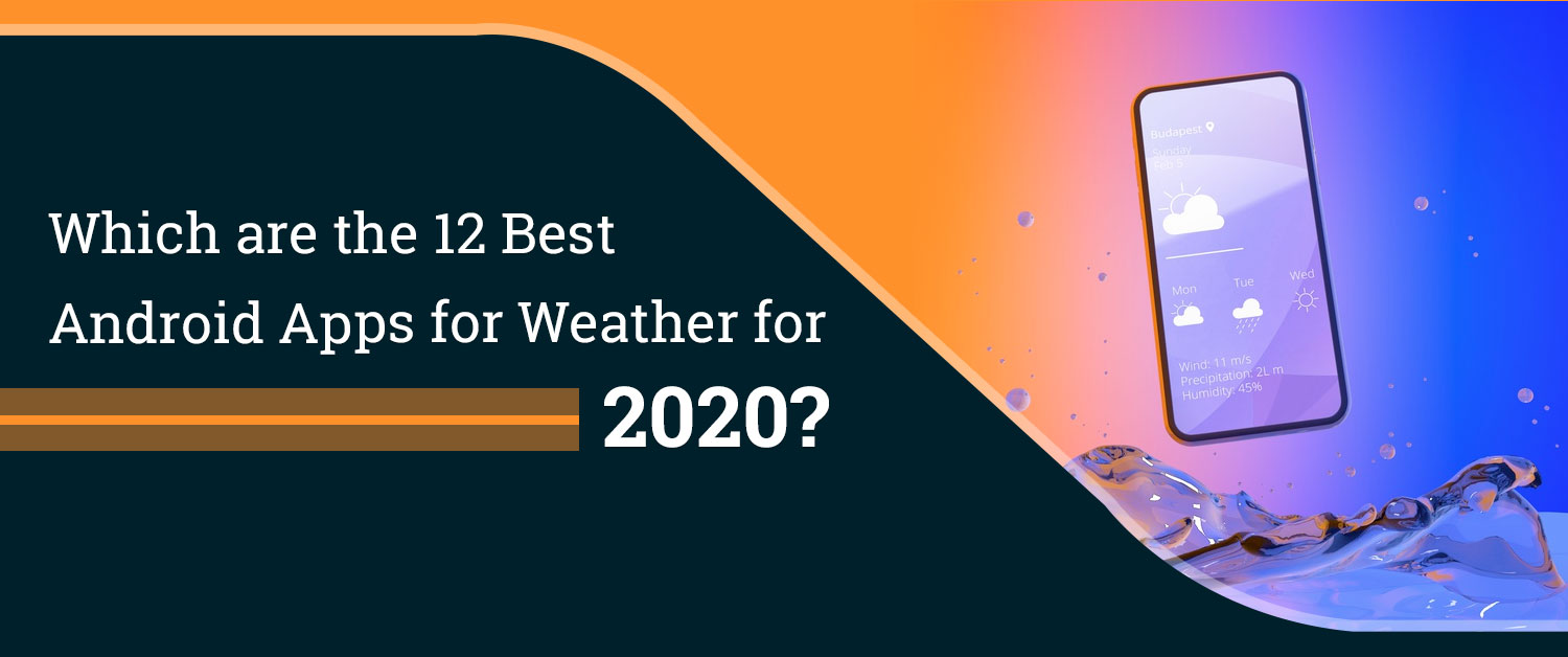 Which are the 12 Best Android Apps for Weather for 2020?
