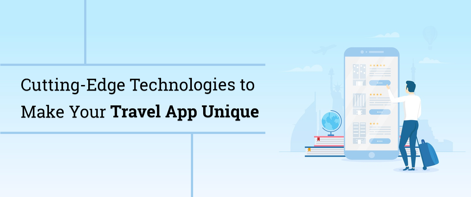 Cutting-Edge Technologies to Make Your Travel App Unique