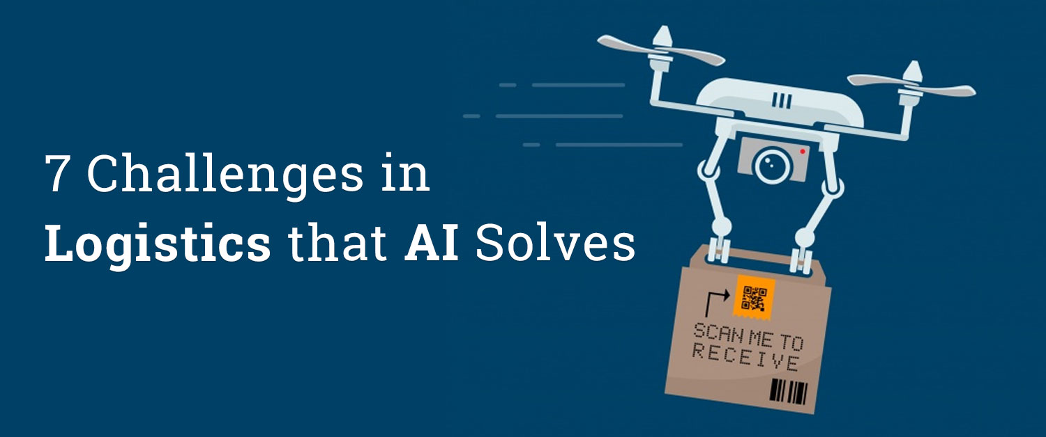 7 Challenges in Logistics that AI Solves