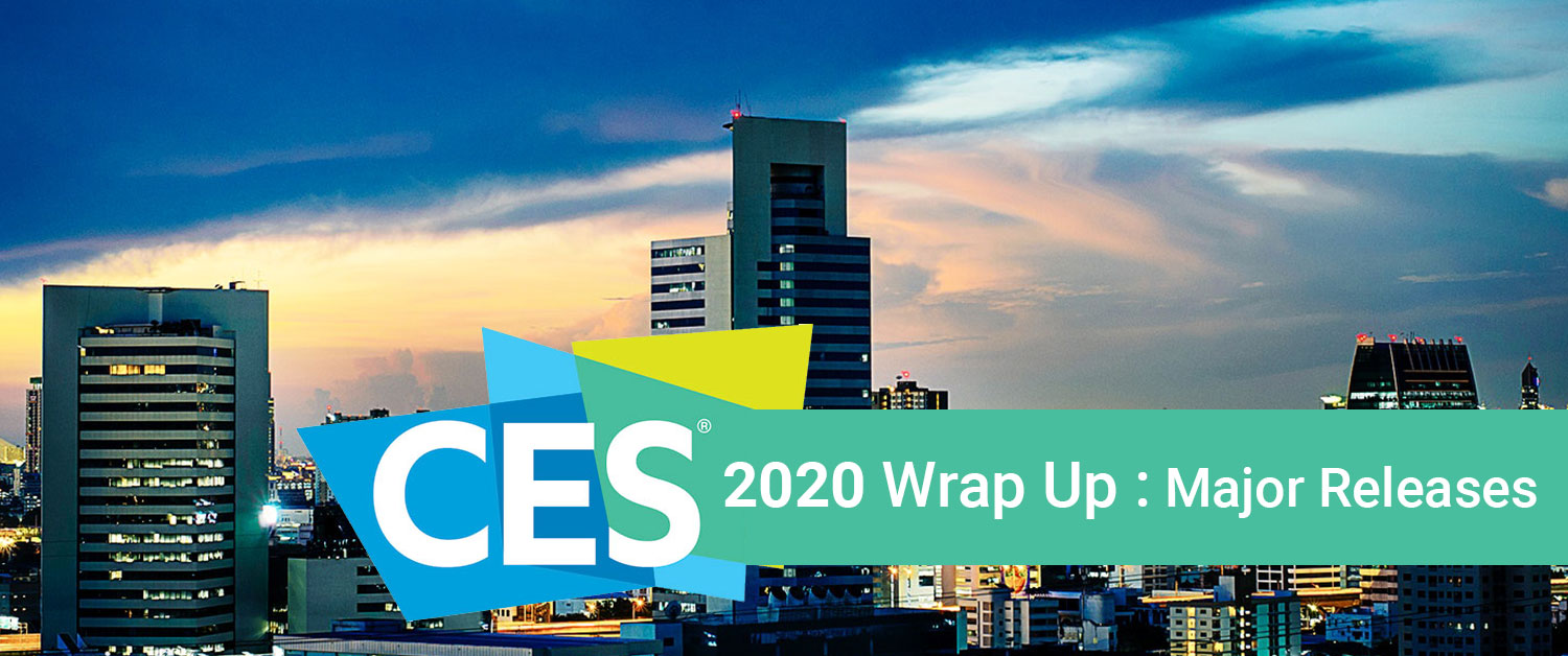 CES 2020 Wrap Up: Major Releases