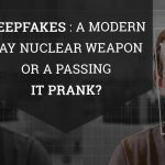 Deepfakes: A Modern Day Nuclear Weapon or a Passing IT Prank?