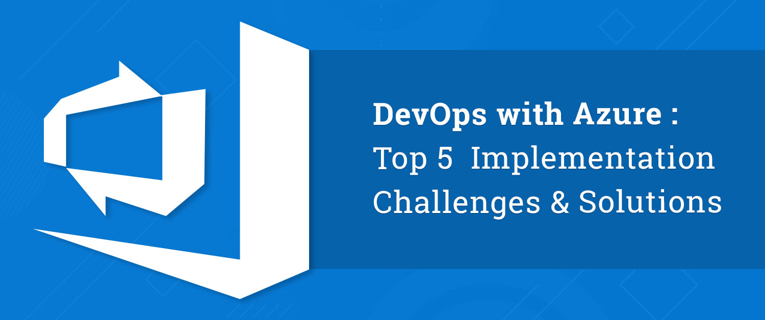 DevOps with Azure: Top 5 Implementation Challenges & Solutions