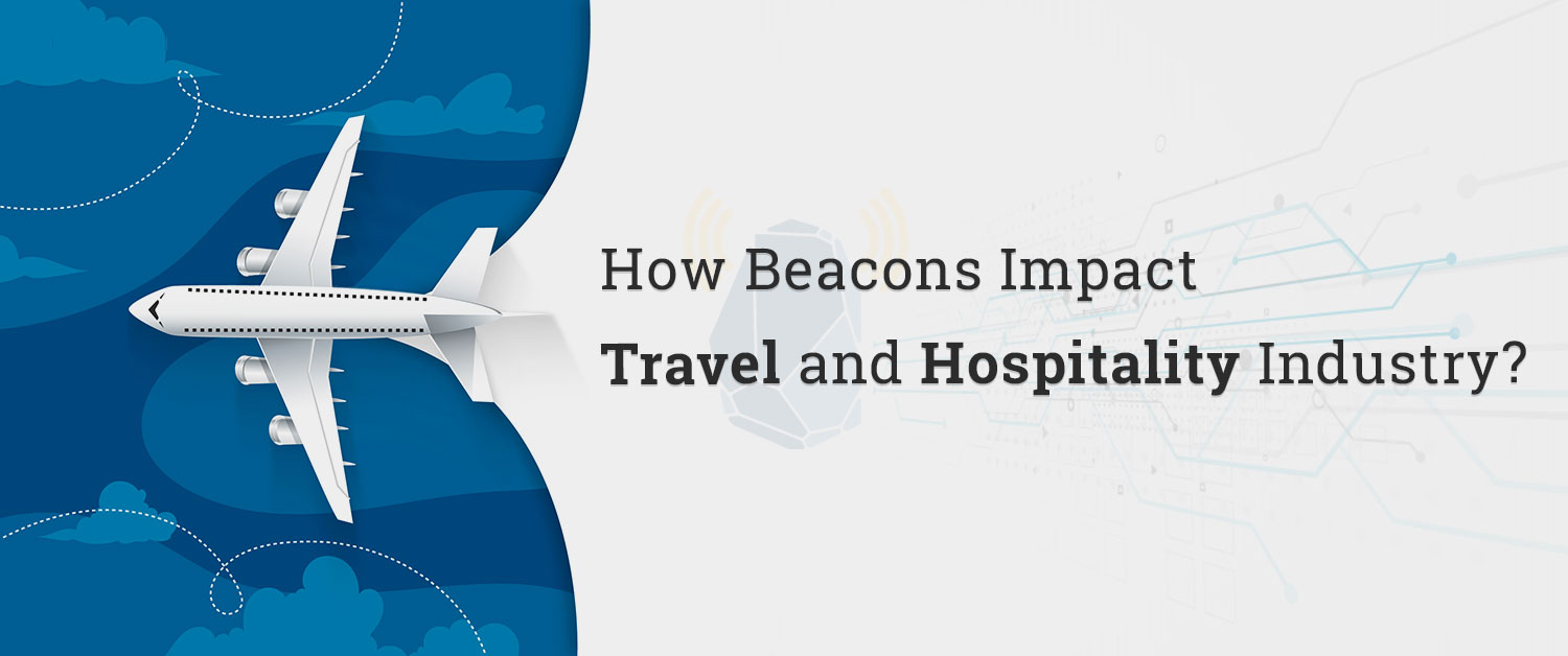 How Beacons Impact Travel and Hospitality Industry?