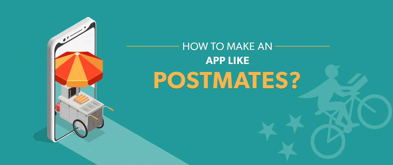 How To Make An App Like Postmates?