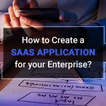 How to Create a SaaS Application for your Enterprise?