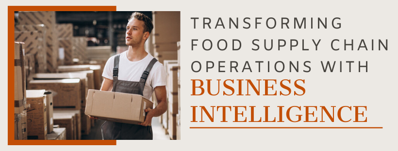 Transforming Food Supply Chain Operations with Business Intelligence