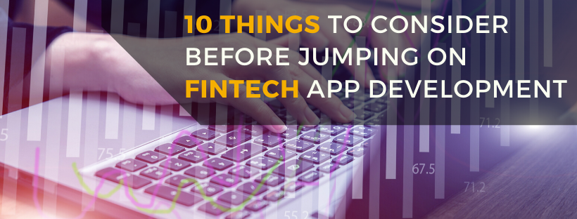 10 Things To Consider Before Jumping On Fintech App Development