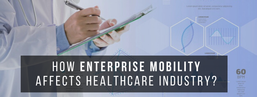 How Enterprise Mobility Affects Healthcare Industry