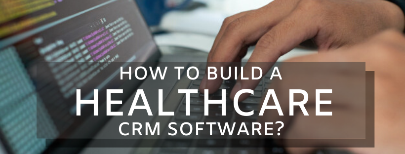 How to Build a Healthcare CRM Software