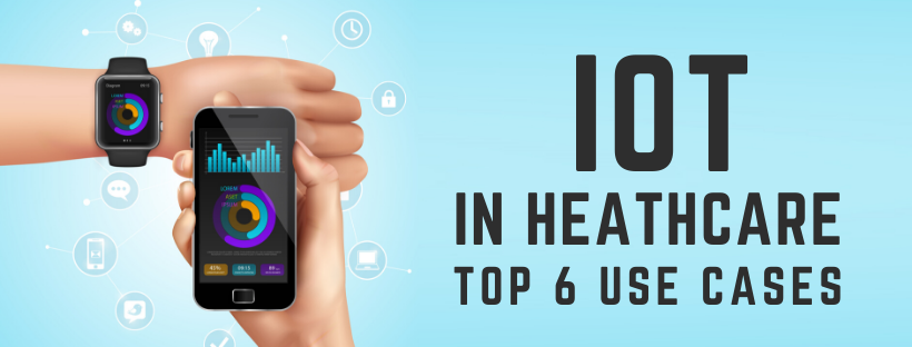 IoT in Healthcare Top 6 Use Cases