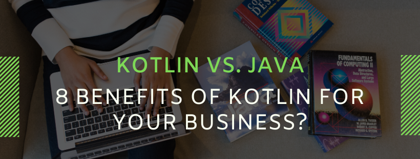 Kotlin vs. Java 8 Benefits of Kotlin for Your Business