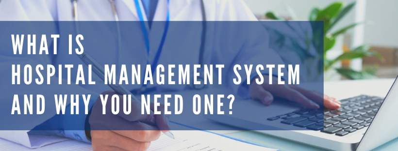 What is Hospital Management System and Why You Need One