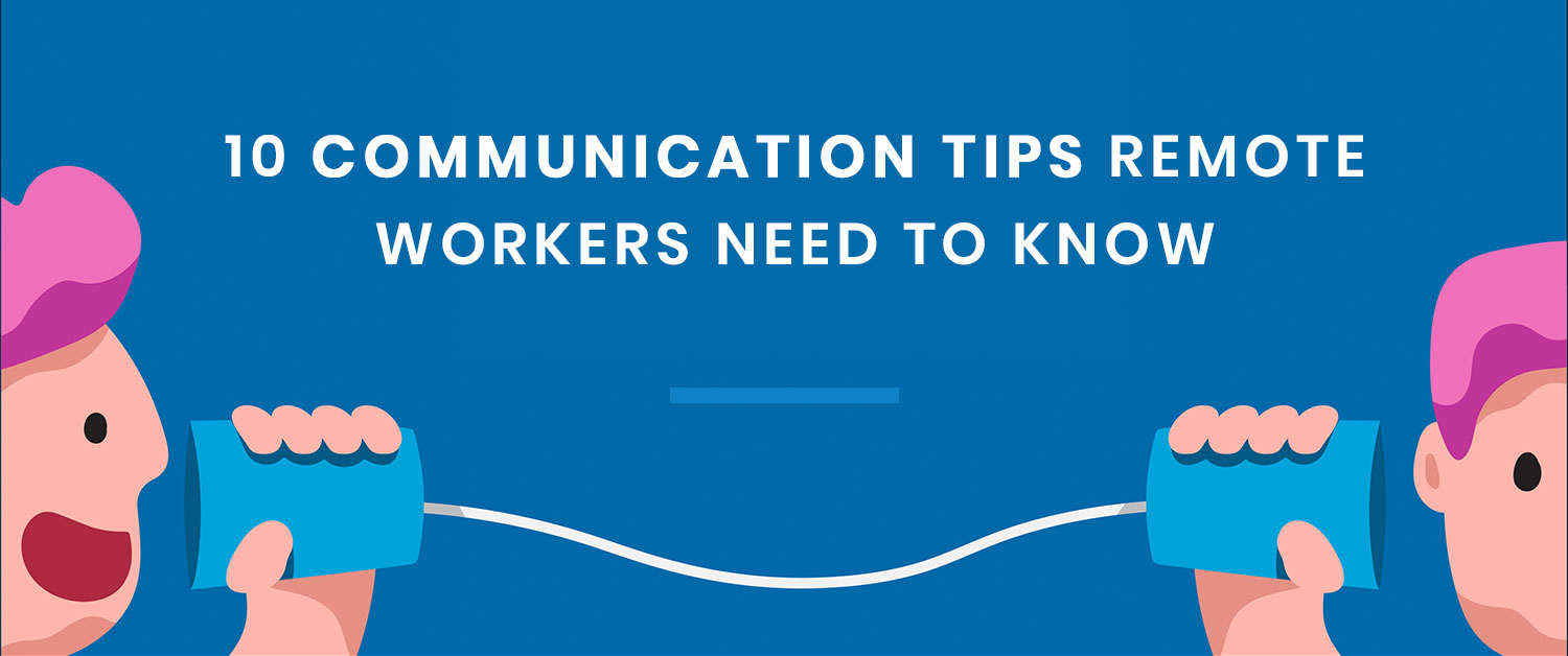 10 Communication Tips Remote Workers Need to Know
