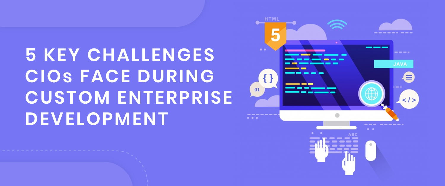 5-challenges-faced-by-cios-during-custom-enterprise-software-development