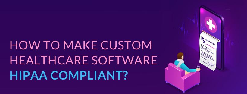 How to Make Custom Healthcare Software HIPAA Compliant