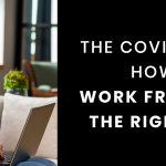 The Covid Chaos How to Work from Home the Right Way