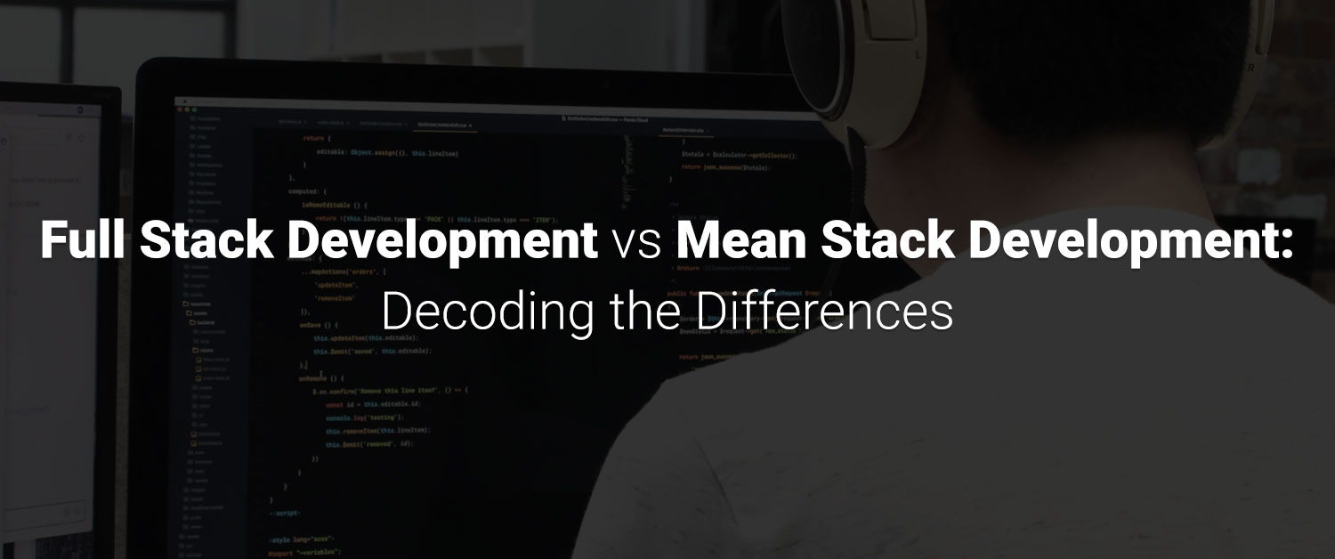 Full Stack Development vs Mean Stack Development