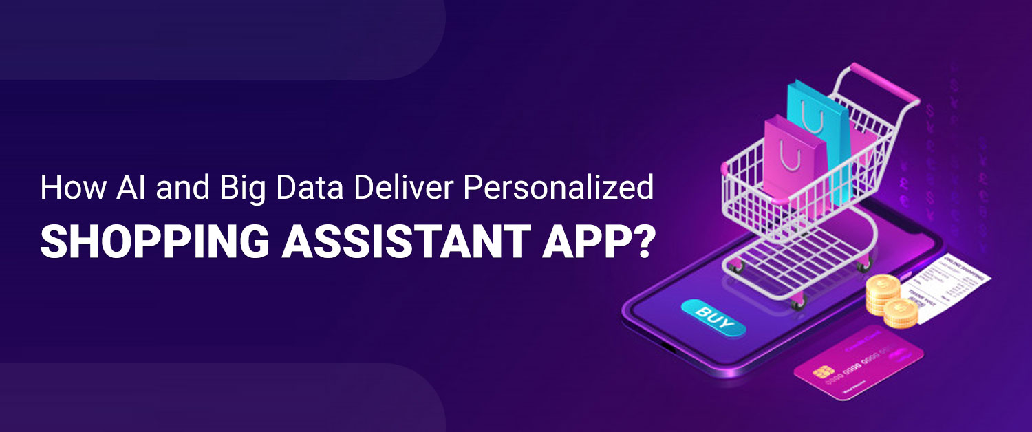 How AI and Big Data Deliver Personalized Shopping Assistant App