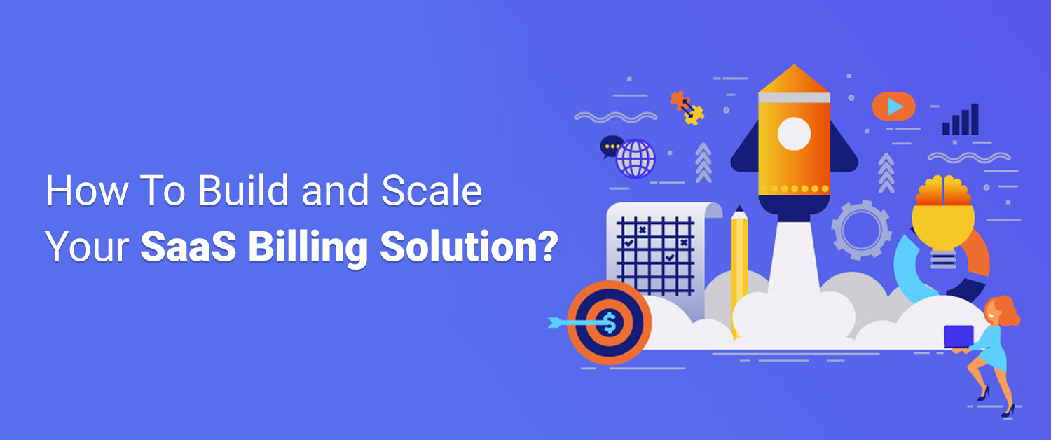 How To Build and Scale Your SaaS Billing Solution