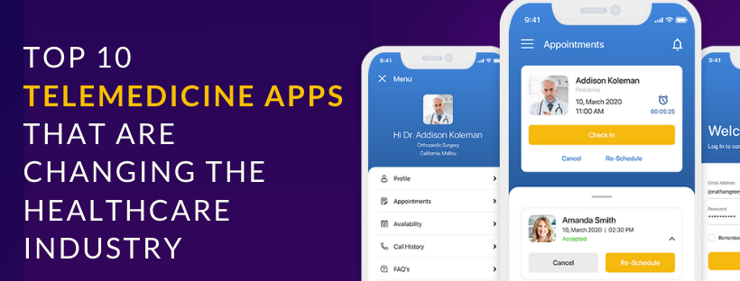 Top 10 Telemedicine Apps that are Changing the Healthcare Industry