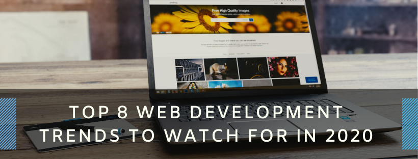 Top 8 Web Development Trends to Watch for in 2020