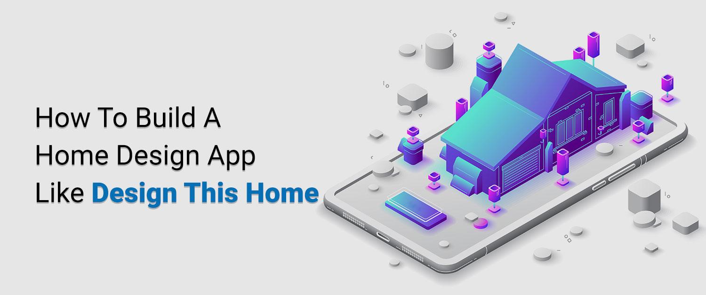 ow-to-build-a-home-design-app-like-design-this-home