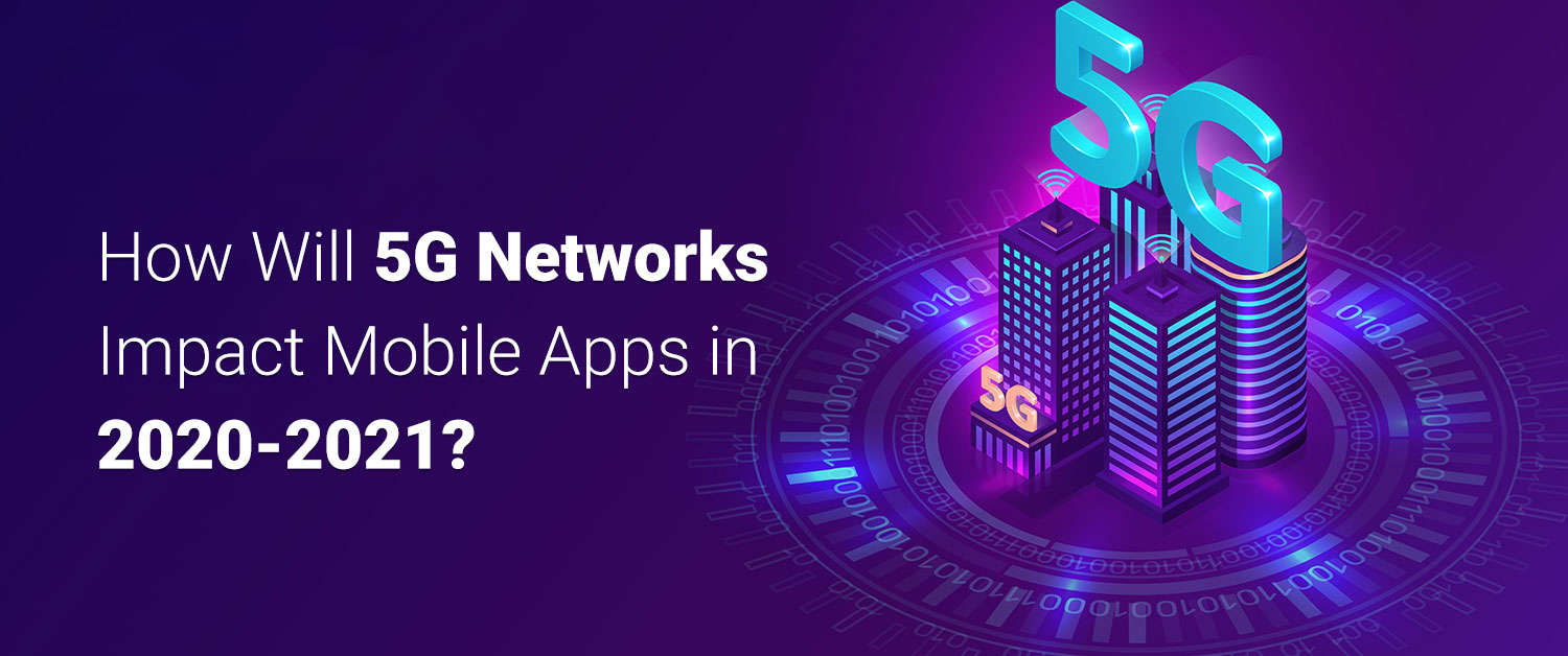 how-will-5g-networks-impact-mobile-apps-in-2020-2021_