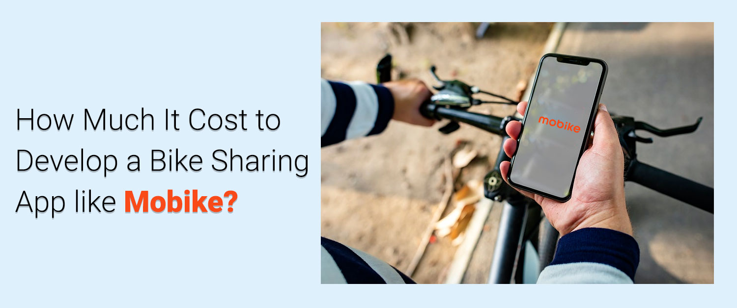 How much does it Cost to Develop a Bike Sharing App like Mobike