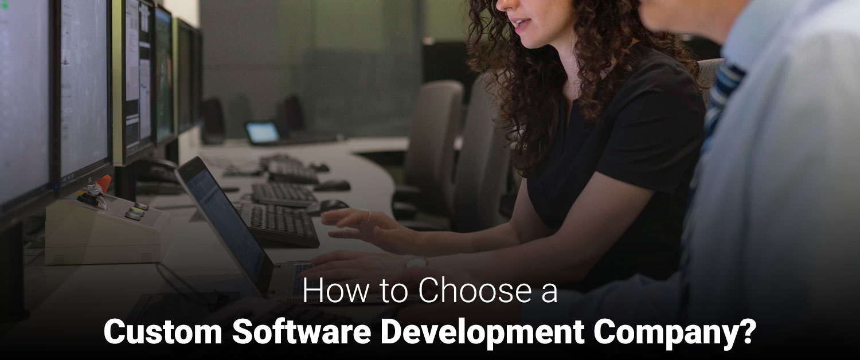 How to choose a Custom Software Development Company
