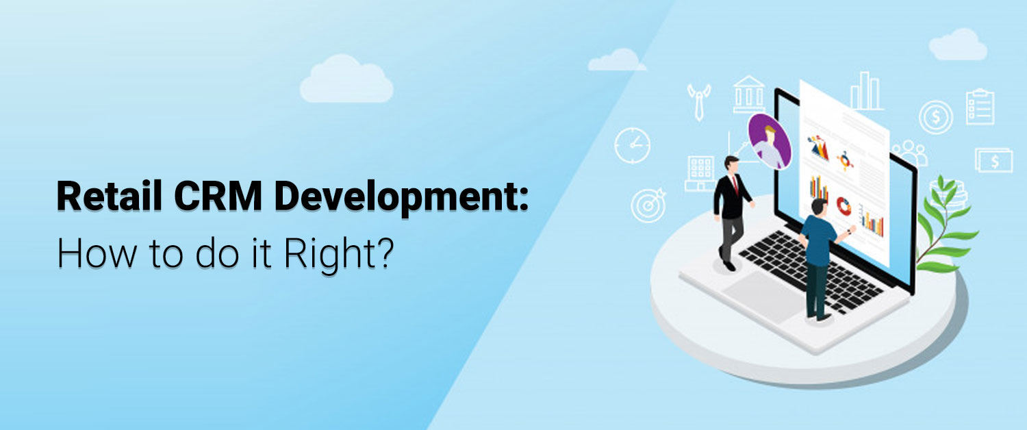 Retail CRM Development: How to do it Right?